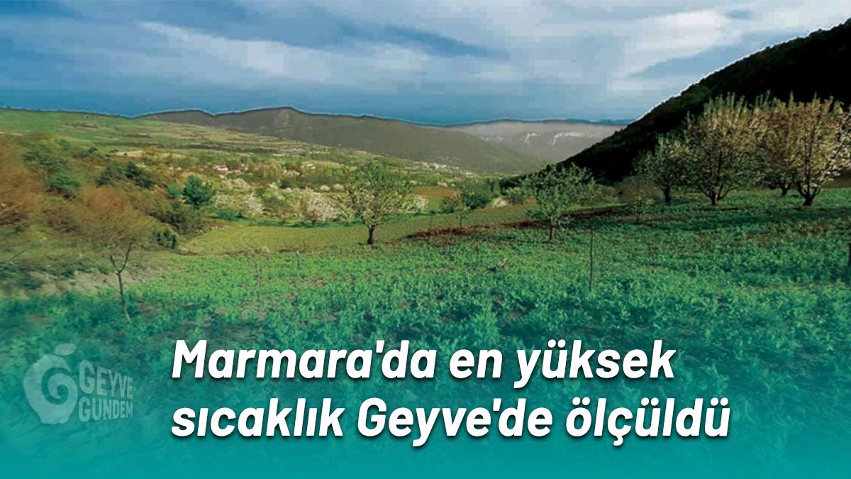 Marmara'da en yüksek sıcaklık Geyve'de ölçüldü