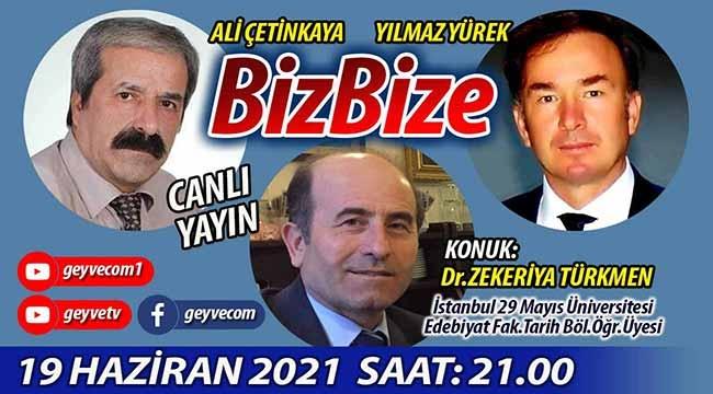 BizBize'nin konuğu Tarihçi Dr.Zekeriya Türkmen
