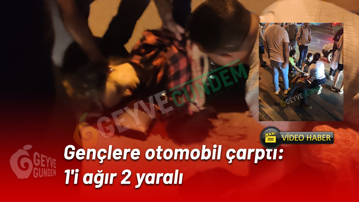 Gençlere otomobil çarptı: 1'i ağır 2 yaralı (video haber)