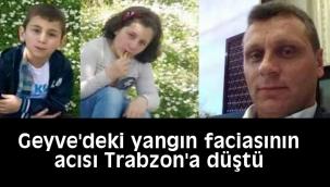 Geyve'deki yangın faciasının acısı Trabzon'a düştü