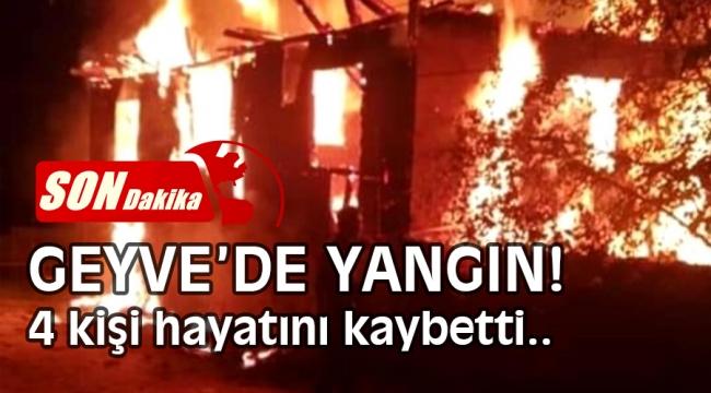 SON DAKİKA! Geyve'de yangın! 4 kişi hayatını kaybetti...